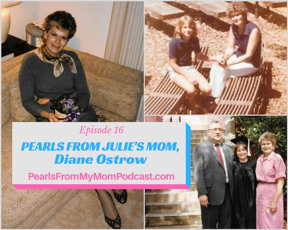 Ep 16 Pearls From Julie's Mom, Diane Ostrow