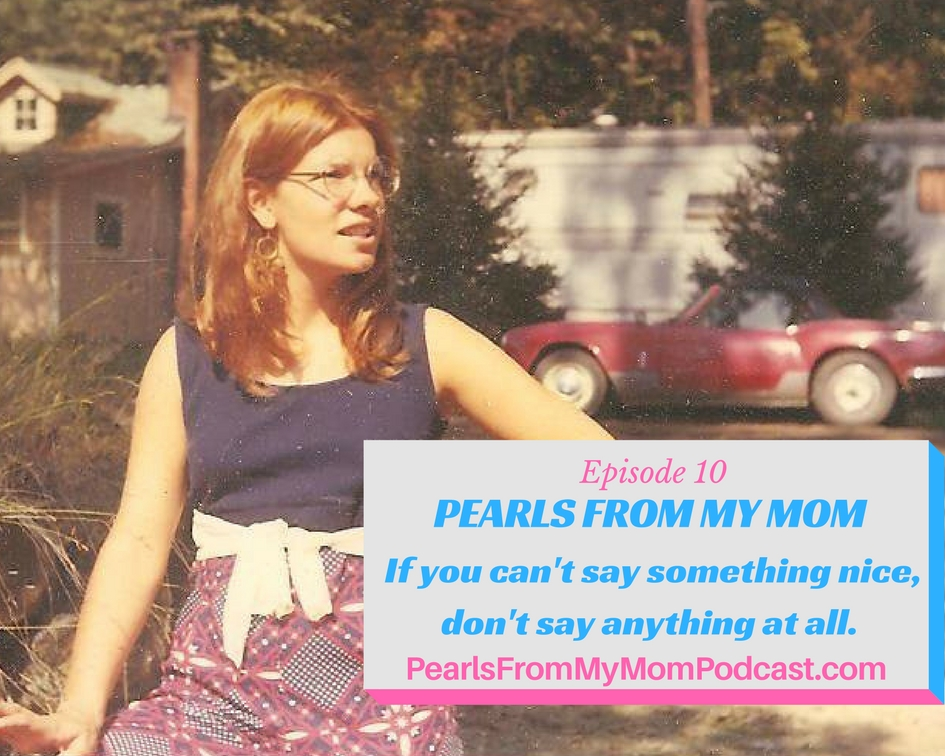 Ep 10 A Pearl From My Mom: If you can't say something nice, don't say anything at all
