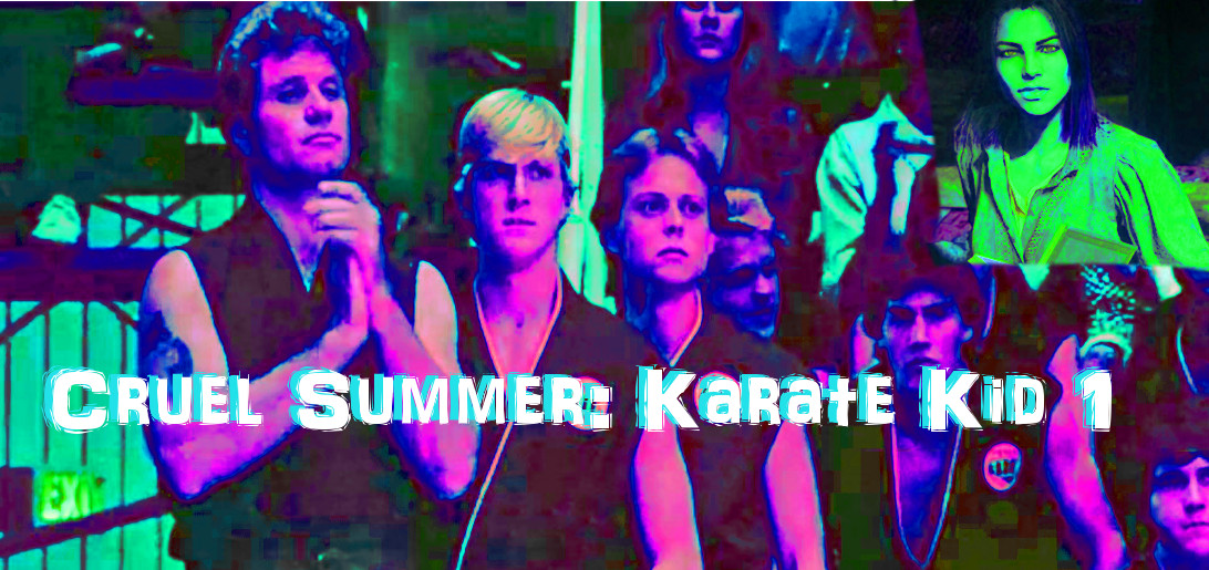 Cruel Summer's Karate Kid Review - Oh, Hi! Oh, Guys…Podcast