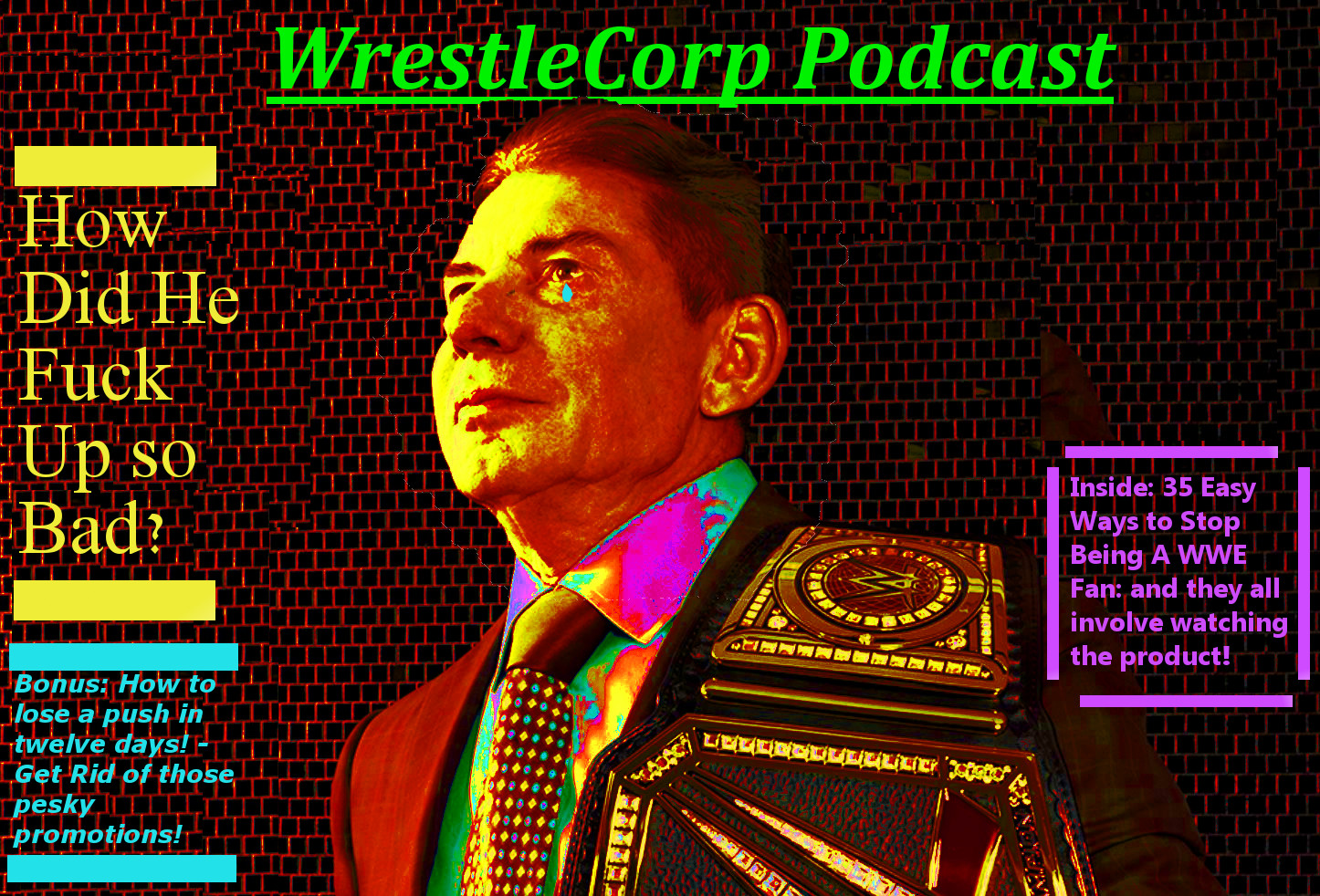 How Did We Get Here? Looking at How the WWE Screwed Up So Badly - WrestleCorp Podcast