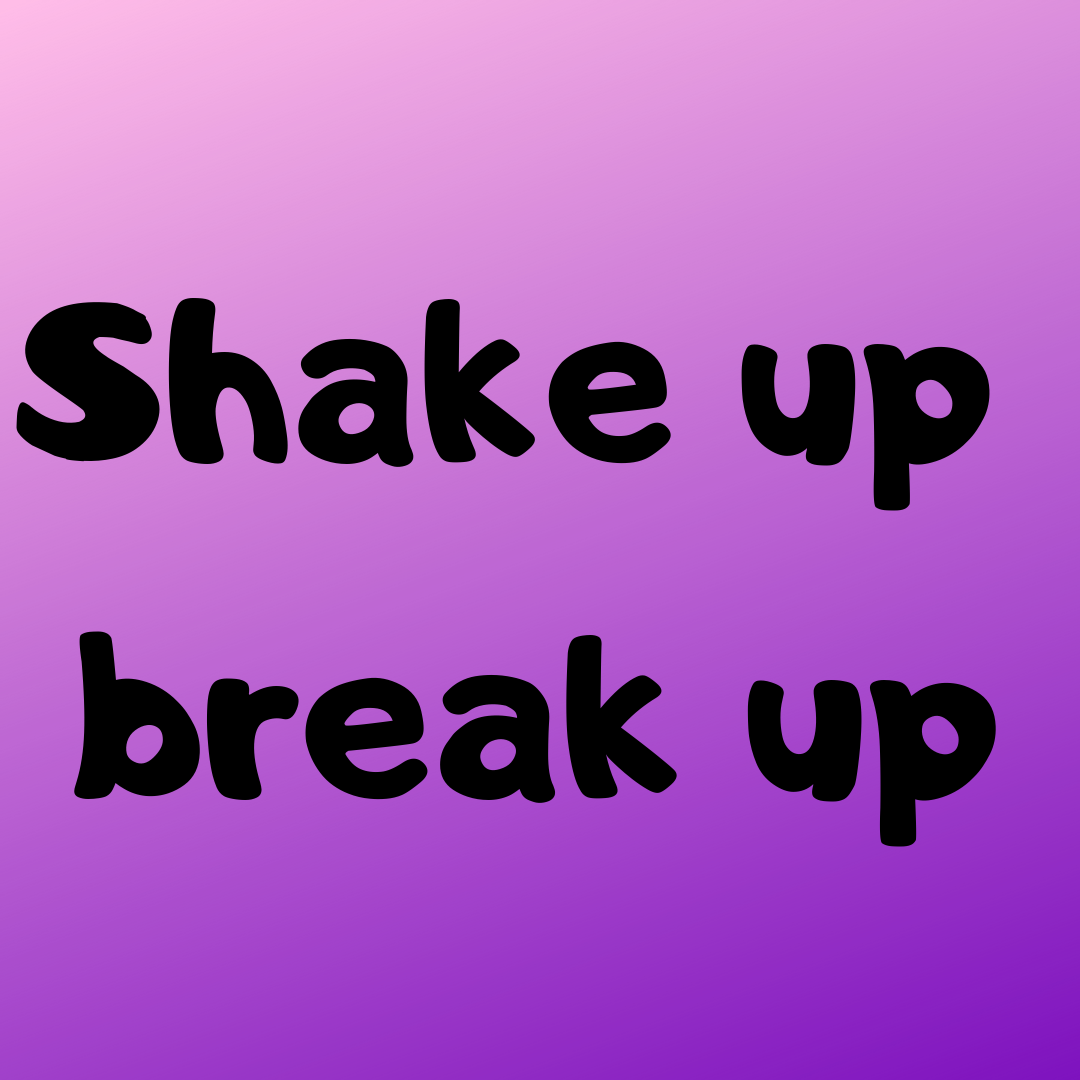 Shake up break up
