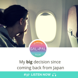 37: My big decision since coming back from Japan