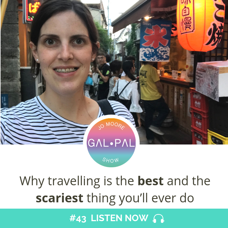 43: Why travelling is the best and the scariest thing you'll ever do