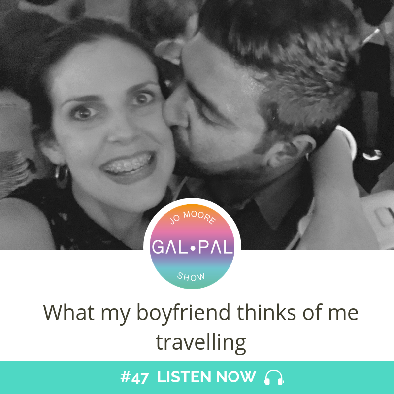 47: What my boyfriend thinks of me travelling
