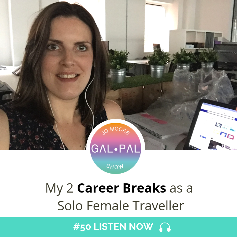 50: My 2 Career Breaks as a Solo Female Traveller