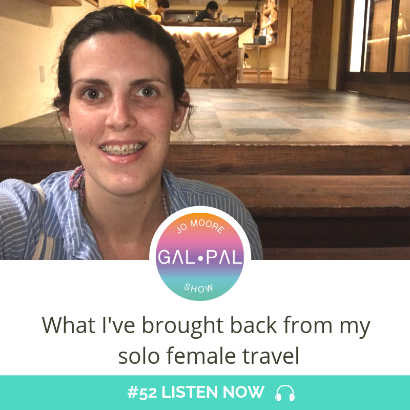 52: What I've brought back from my solo female travel