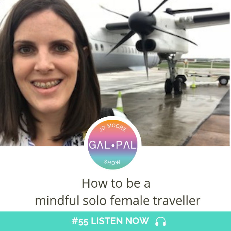 55: How to be a mindful solo female traveller