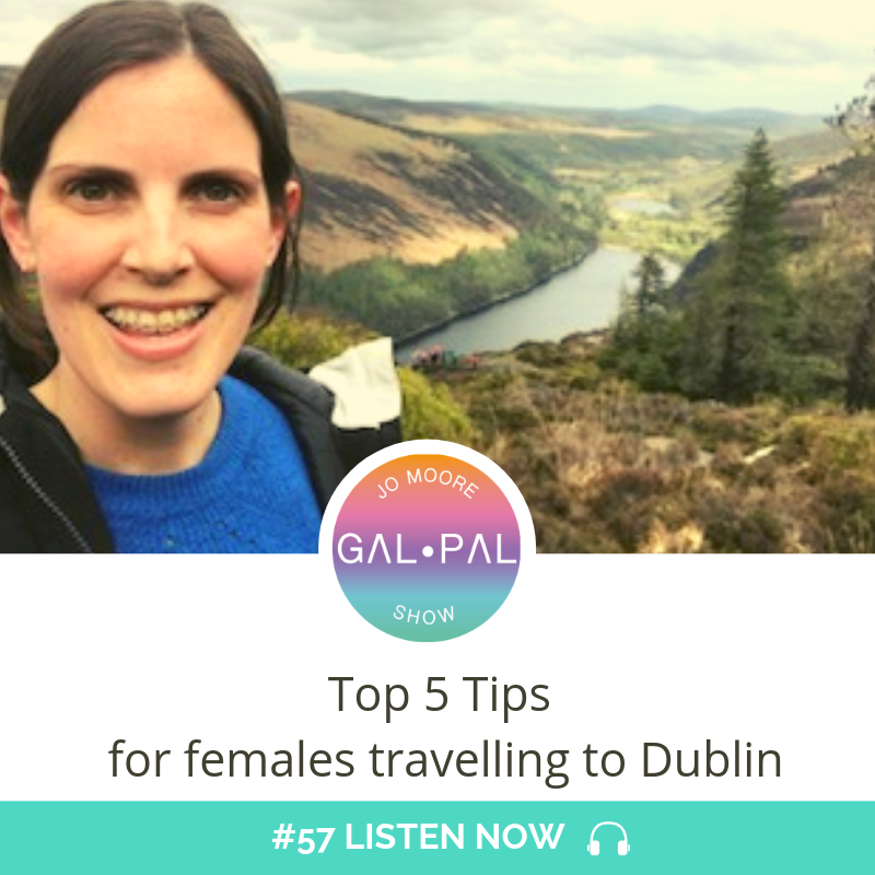 57: Top 5 Tips for females travelling to Dublin