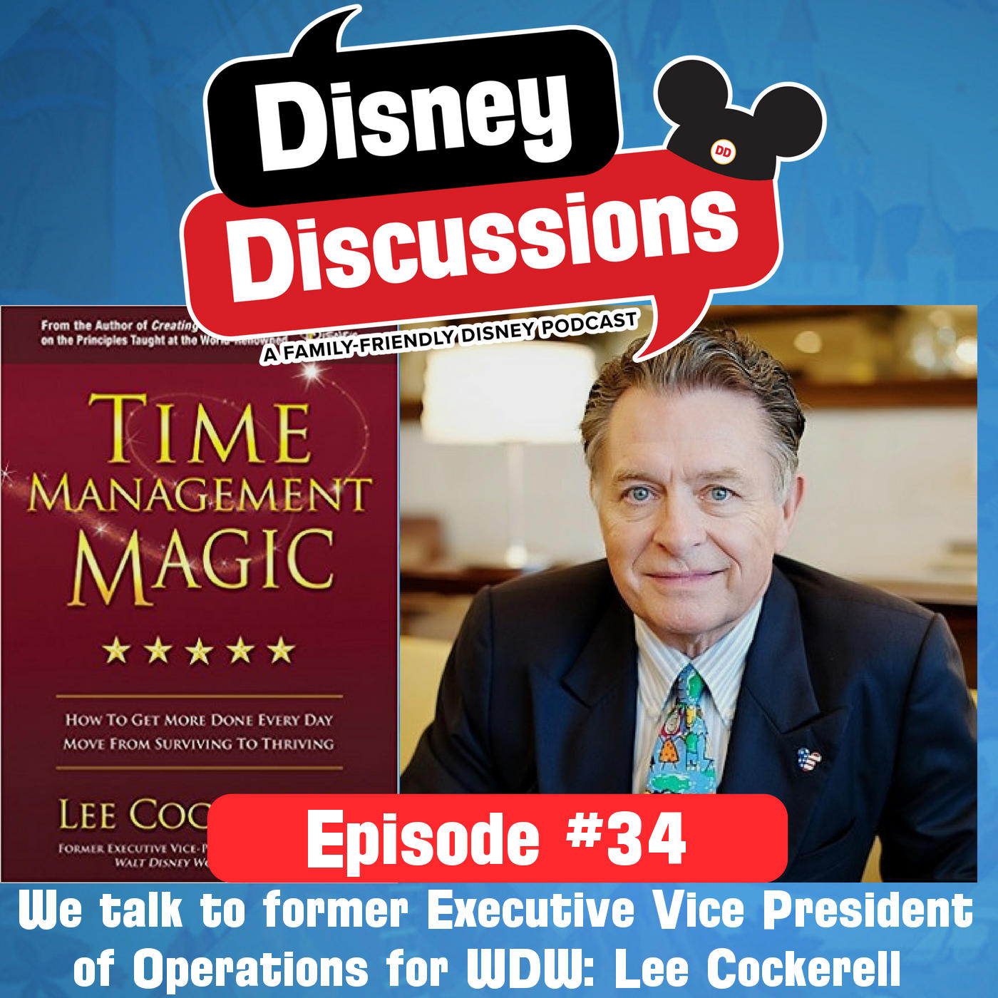 We interview Lee Cockerell the former Executive Vice President of Operations at Walt Disney World and more! - 34 - Disney Discussions