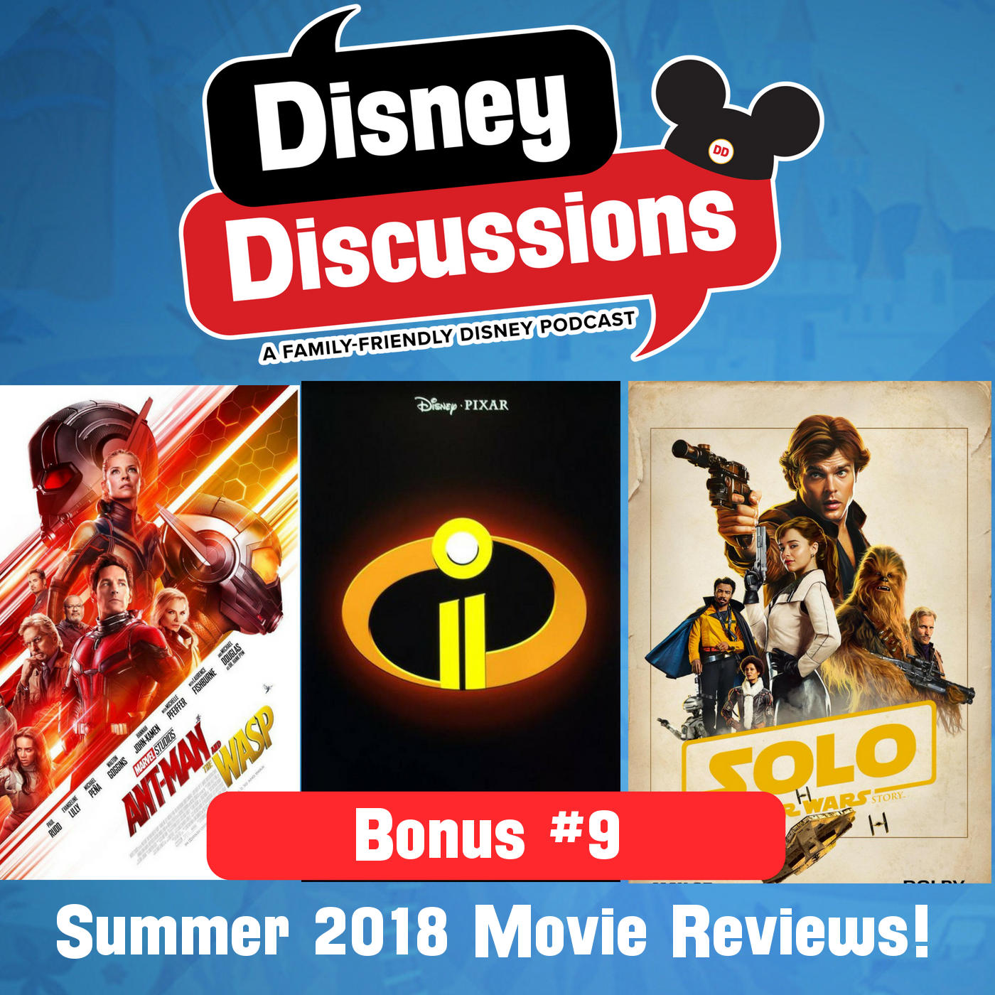 Bonus #9 - Summer 2018 Movie Reviews - Spoilers for Incredibles 2, Ant Man and the Wasp, and Solo: A Star Wars story! - Disney Discussions
