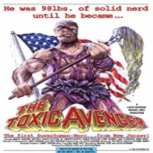 Essential Movies 128 -  The Toxic Avenger