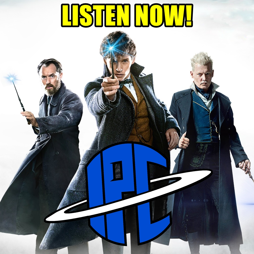 #218: Fantastic Beasts: The Crimes Of Grindelwald | The IPC Podcast LIVE