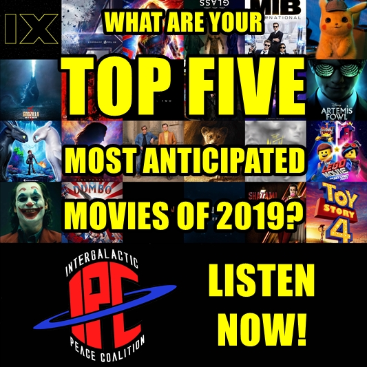 #219: Top Five Most Anticipated Movies Of 2019 | The IPC Podcast LIVE