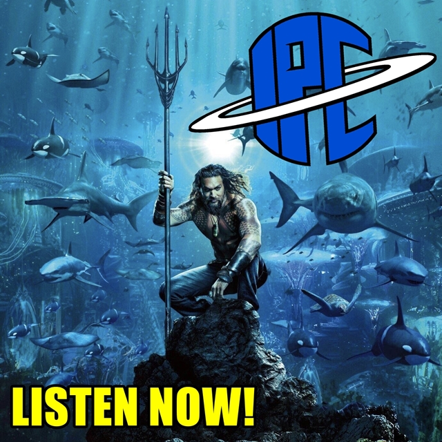 #221: Aquaman | The IPC Podcast LIVE