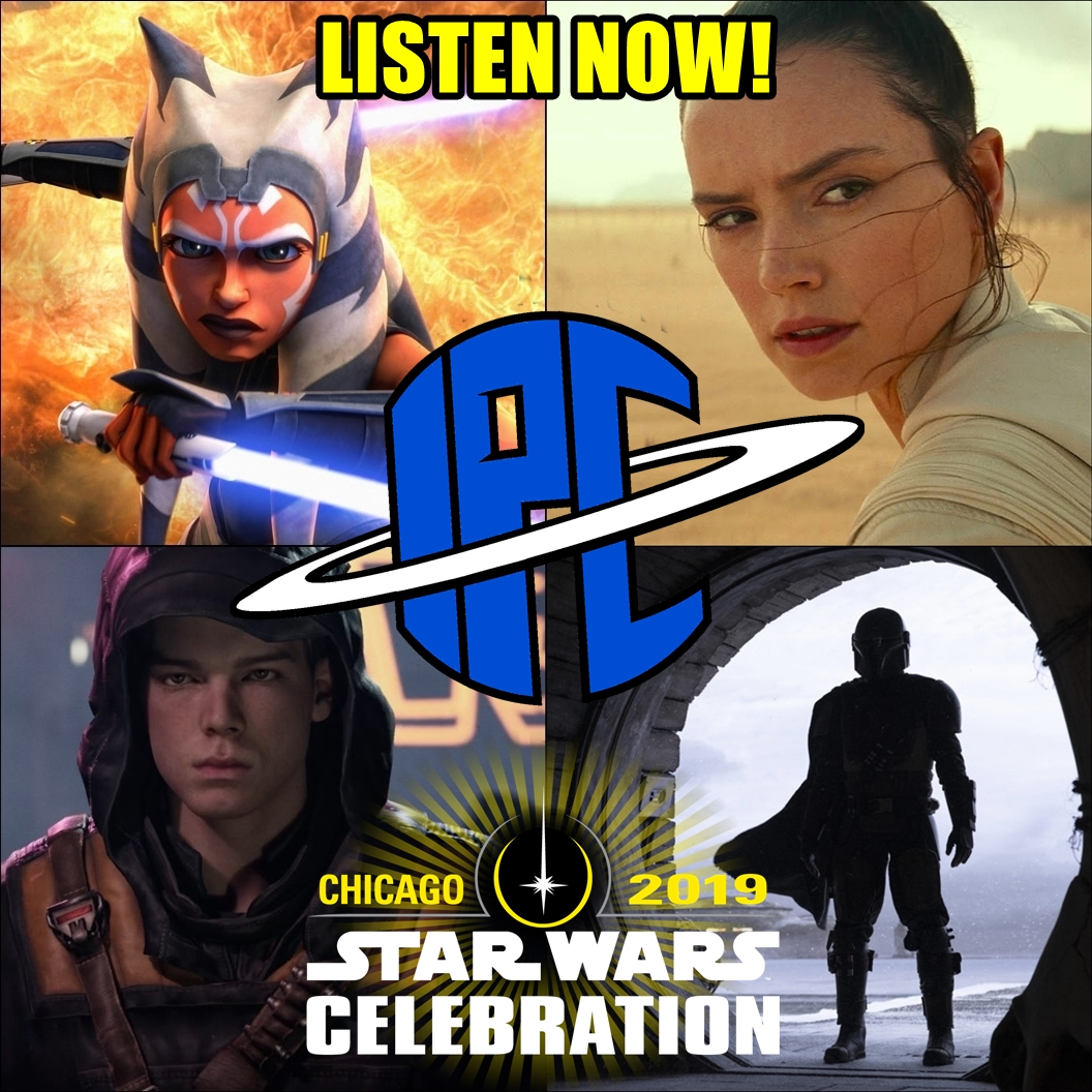 #234: Star Wars Celebration Chicago Recap | The IPC Podcast LIVE