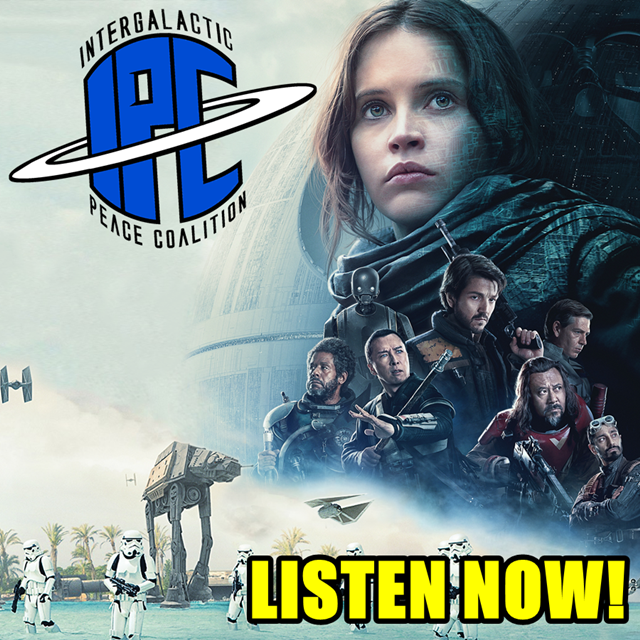 #243: Rogue One: A Star Wars Story (Revisited) | The IPC Podcast LIVE