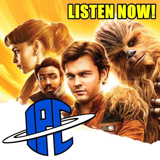 #245: Solo: A Star Wars Story (Revisited) | The IPC Podcast LIVE
