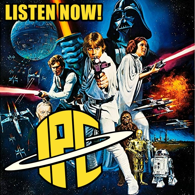 #251: Star Wars: A New Hope (Revisited) | The IPC Podcast LIVE