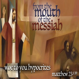MATTHEW - Woe to You Hypocrites