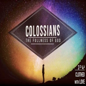 COLOSSIANS - Clothed in Love