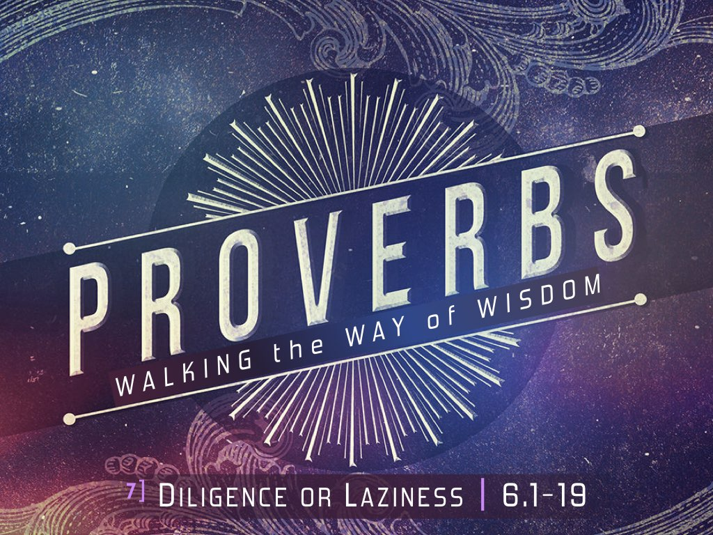 PROVERBS 6:1-19 - Diligence or Laziness?
