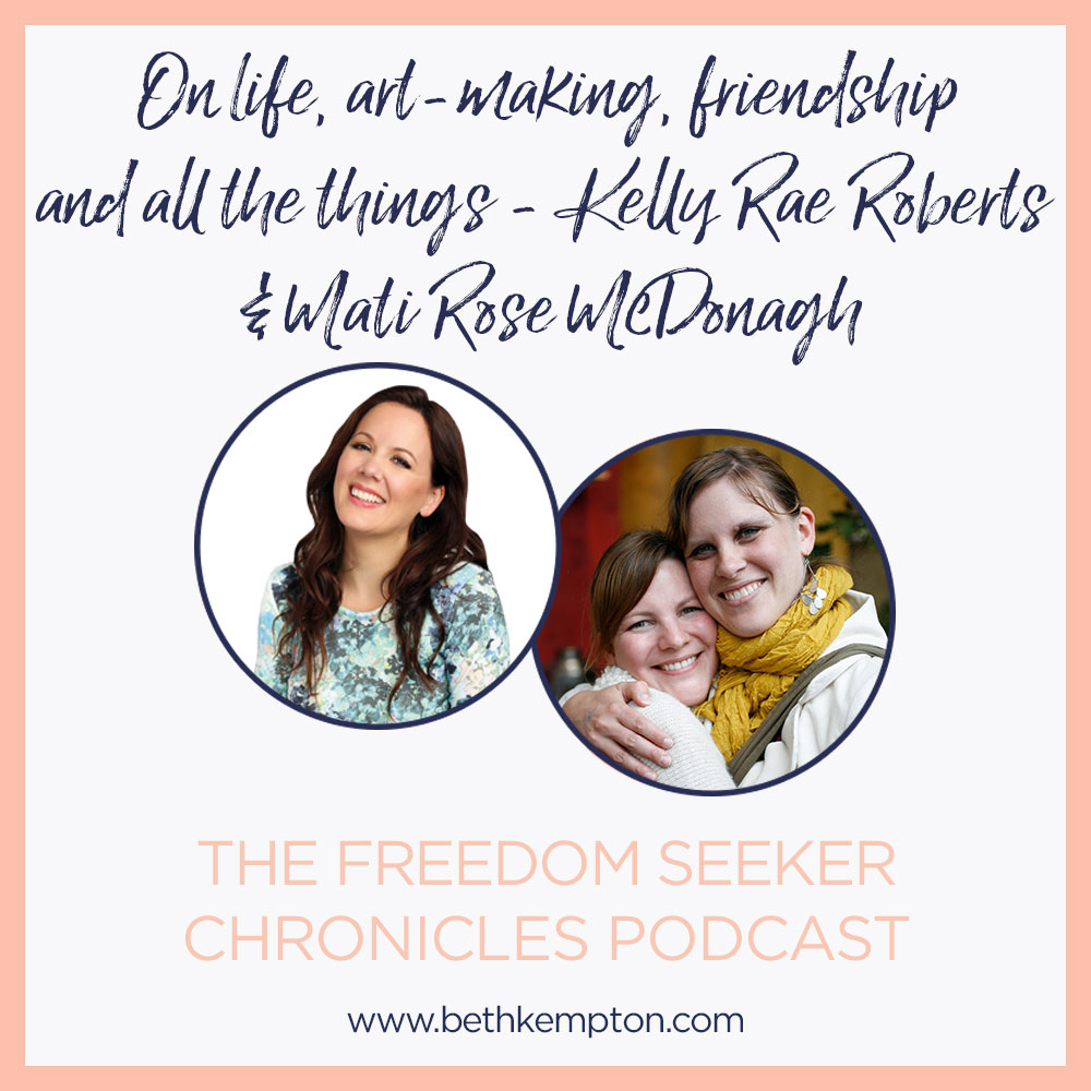 Kelly Rae Roberts and Mati Rose McDonough on life, art-making, friendship and all the things