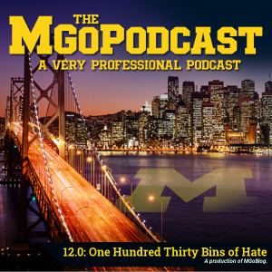 MGoPodcast 12.0: One Hundred Thirty Bins of Hate