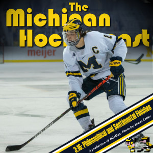 Michigan Hockeycast 3:16: Philosophical and Sentimental Finishes
