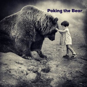 Poking the Bear