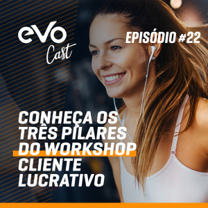 EvoCast #22 - Conheça os 3 pilares do Workshop Cliente Lucrativo | Com Junior Crocco