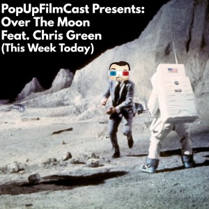 POPUPFILMCAST PRESENTS: Over The Moon Feat. Chris Green (This Week Today)