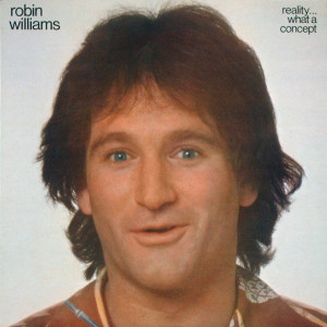 Episode 25 - Robin Williams: Reality... What A Concept