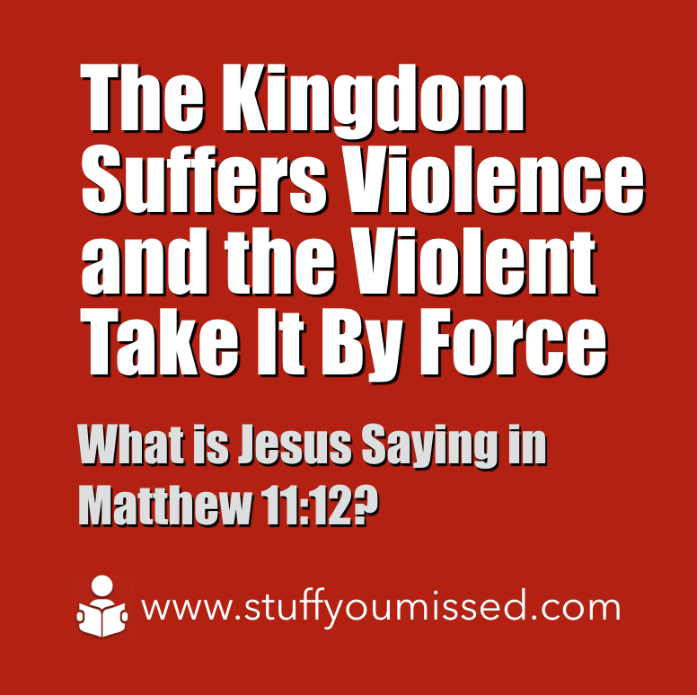 #20: The Kingdom Suffers Violence and the Violent Take It By Force