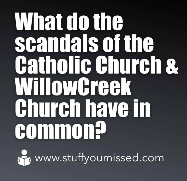 #22: What do the scandals of the Catholic Church and WillowCreek Church have in common?
