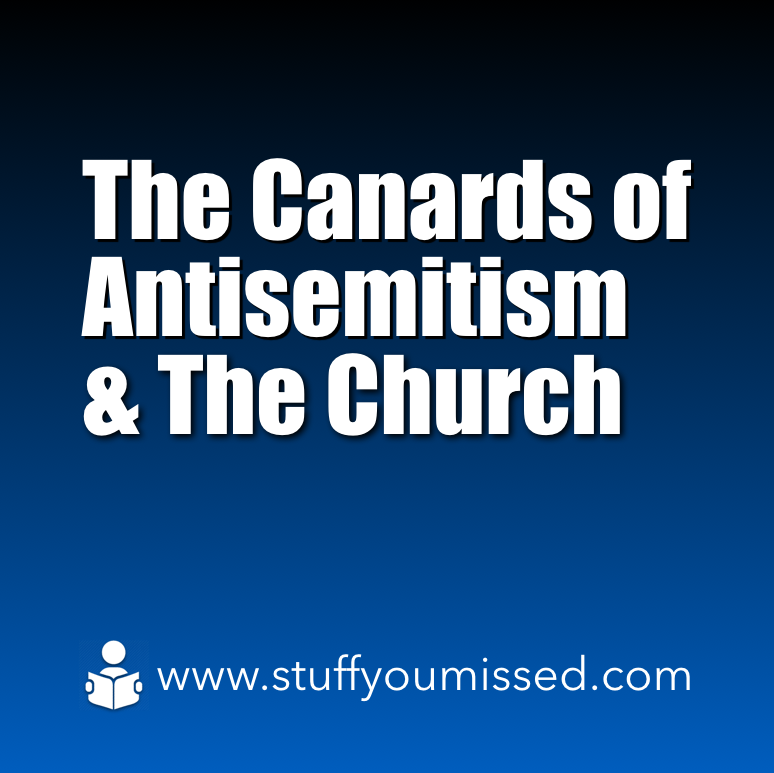 #26 - The Canards of Antisemitism & The Church