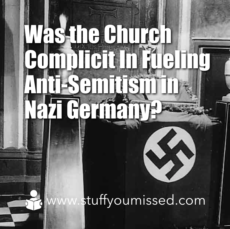 #19: Was the Church Complicit in Fueling Anti-Semitism in Nazi Germany?