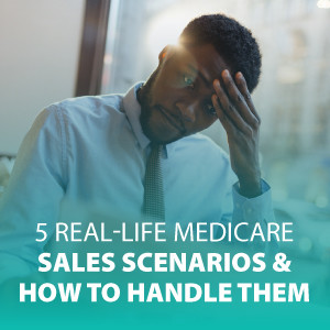 5 Real-Life Medicare Sales Scenarios and How to Handle Them | ASG148