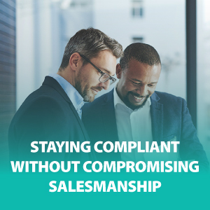 Staying Compliant Without Compromising Salesmanship | ASG167