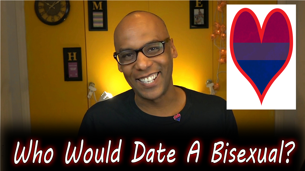 Bisexual Real Talk - Who Would Date A Bisexual?