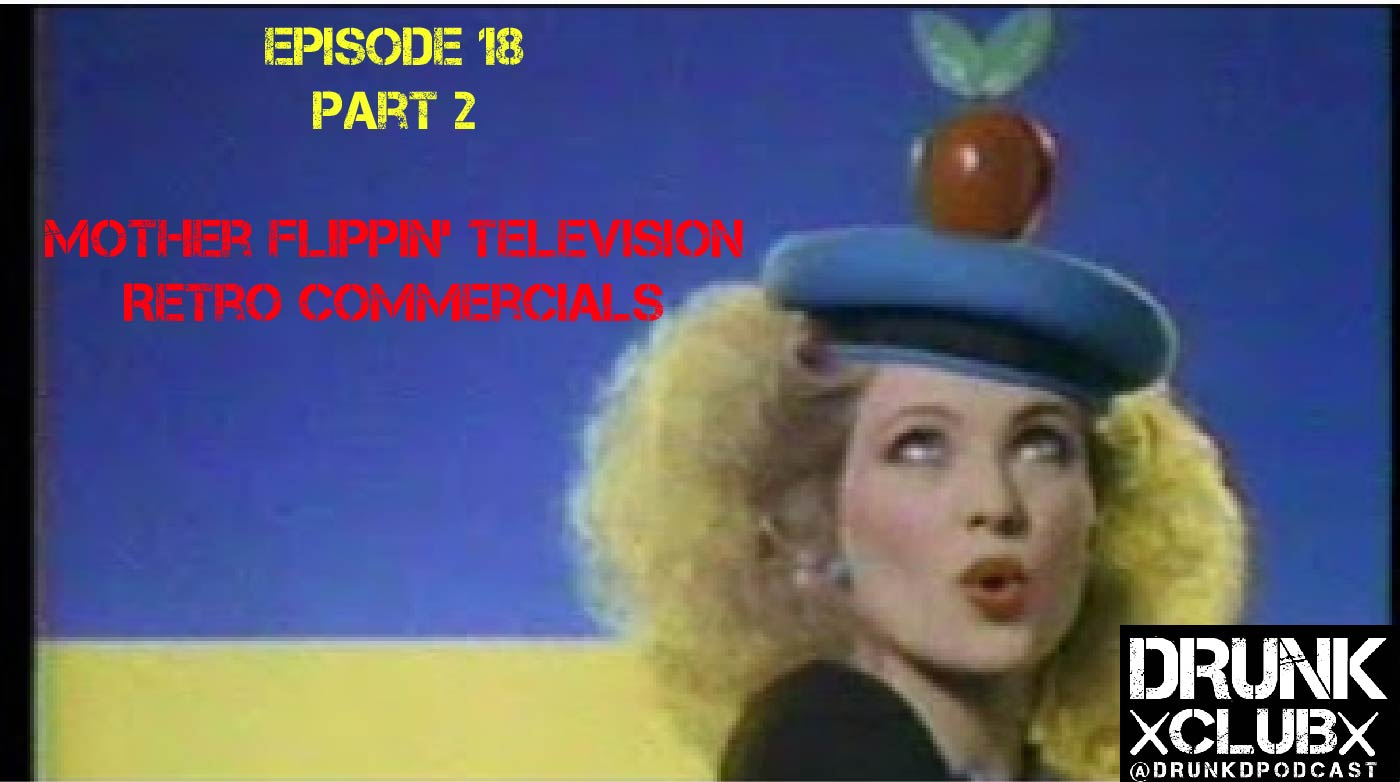 Episode 18 Part 2: Mother Flippin' Television Retro Commercials