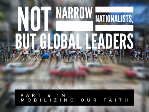 Not Narrow Nationalists, But Global Leaders