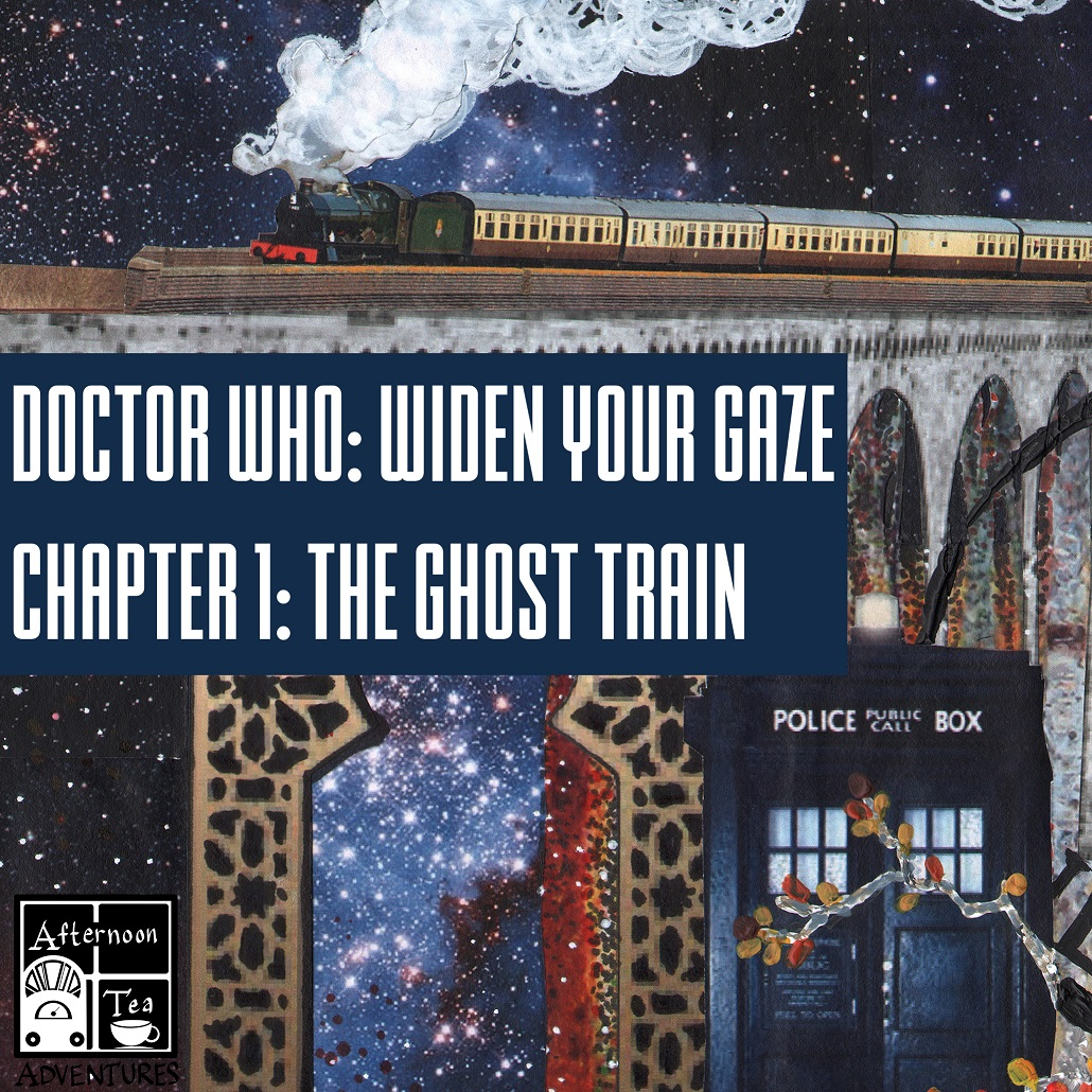 Doctor Who Series 1 Story 1: Widen Your Gaze: Chapter 1 - The Ghost Train