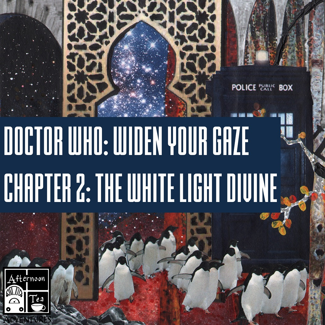 102 Doctor Who Series 1 Story 1: Widen Your Gaze: Chapter 2 - The White Light Divine