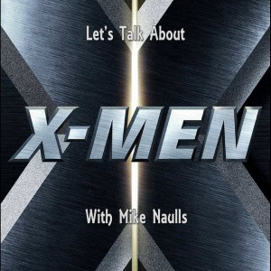 Let's Talk About - The X-Men movies with Mike Naulls