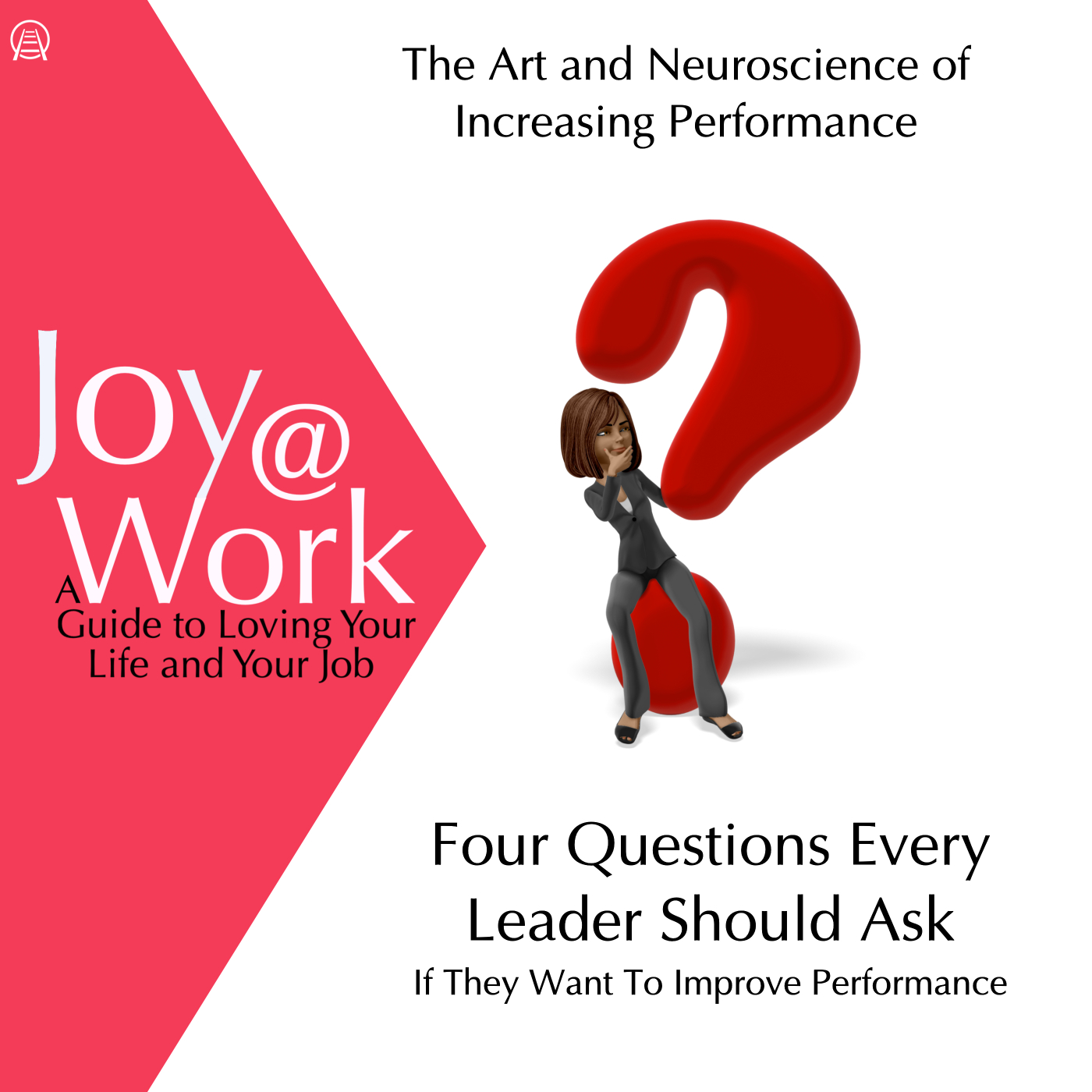 Four Questions Every Leader Should Ask (If They Want To Improve Performance)