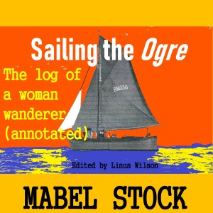 Ep. 56: Sailing the OGRE, the log of a woman wanderer (annotated) by Mable Stock read by Linus Wilson