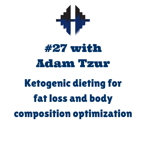 Adam Tzur - Ketogenic dieting for fat loss and body composition optimization