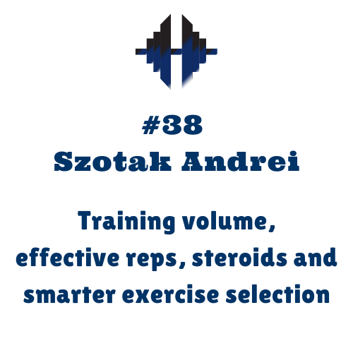 Szotak Andrei – Training volume, effective reps, steroids and smarter exercise selection