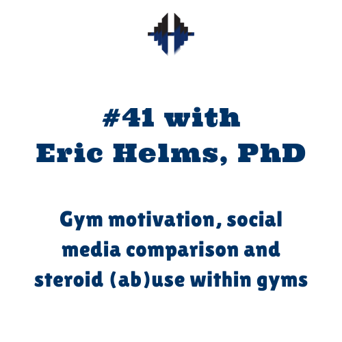 Eric Helms, PhD – Gym motivation, social media comparison and steroid (ab)use within gyms