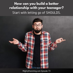 How Letting Go Of Shoulds Helps In Building A Good Relationship With Your Teenager | Lisa Giruzzi | Episode 73